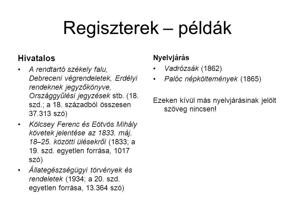 Regiszterek – példák Hivatalos •A rendtartó székely falu, Debreceni végrendeletek, Erdélyi rendeknek jegyzőkönyve, Országgyűlési jegyzések stb.