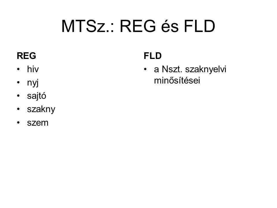 MTSz.: REG és FLD REG •hiv •nyj •sajtó •szakny •szem FLD •a Nszt. szaknyelvi minősítései