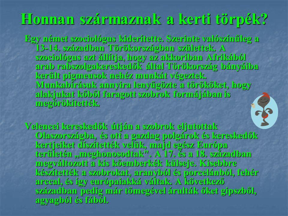 Honnan származnak a kerti törpék? Egy német szociológus kiderítette. Szerinte valószínűleg a 13-14. században Törökországban születtek. A szociológus