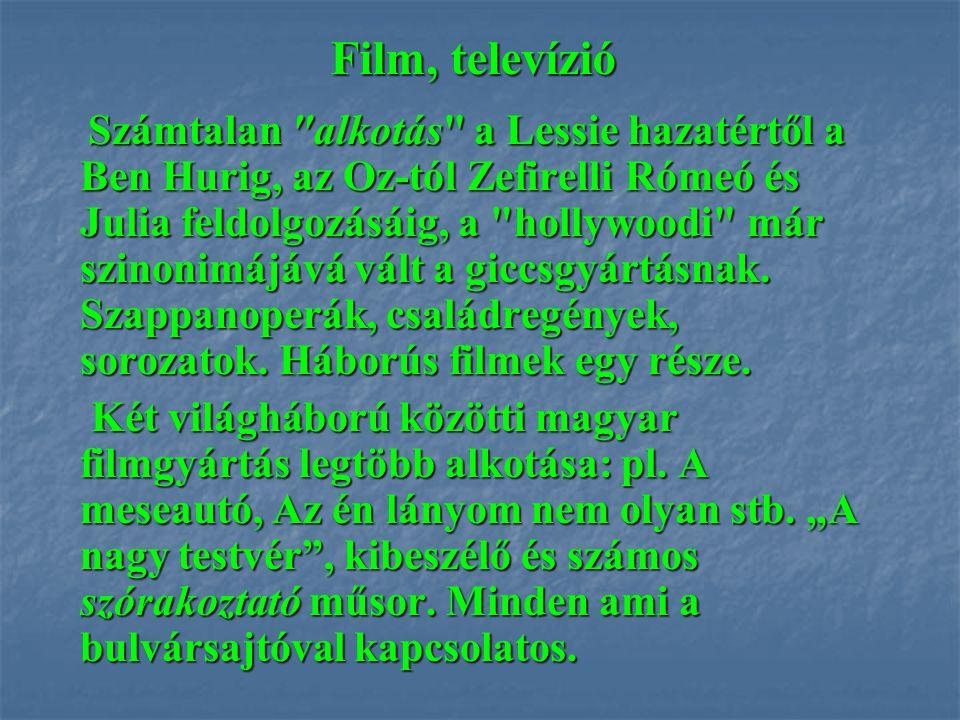 Film, televízió Számtalan alkotás a Lessie hazatértől a Ben Hurig, az Oz-tól Zefirelli Rómeó és Julia feldolgozásáig, a hollywoodi már szinonimájává vált a giccsgyártásnak.