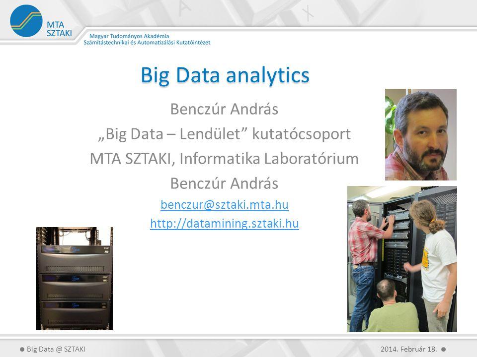 """Big Data analytics Benczúr András """"Big Data – Lendület kutatócsoport MTA SZTAKI, Informatika Laboratórium Benczúr András benczur@sztaki.mta.hu http://datamining.sztaki.hu 2014."""