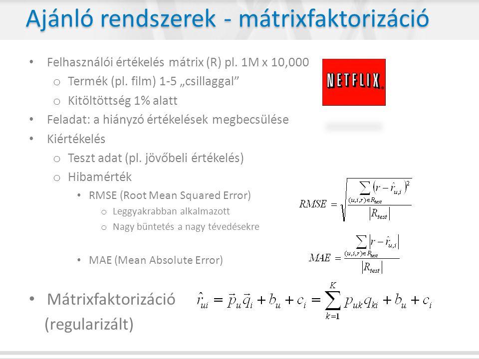 """Ajánló rendszerek - mátrixfaktorizáció • Felhasználói értékelés mátrix (R) pl. 1M x 10,000 o Termék (pl. film) 1-5 """"csillaggal"""" o Kitöltöttség 1% alat"""