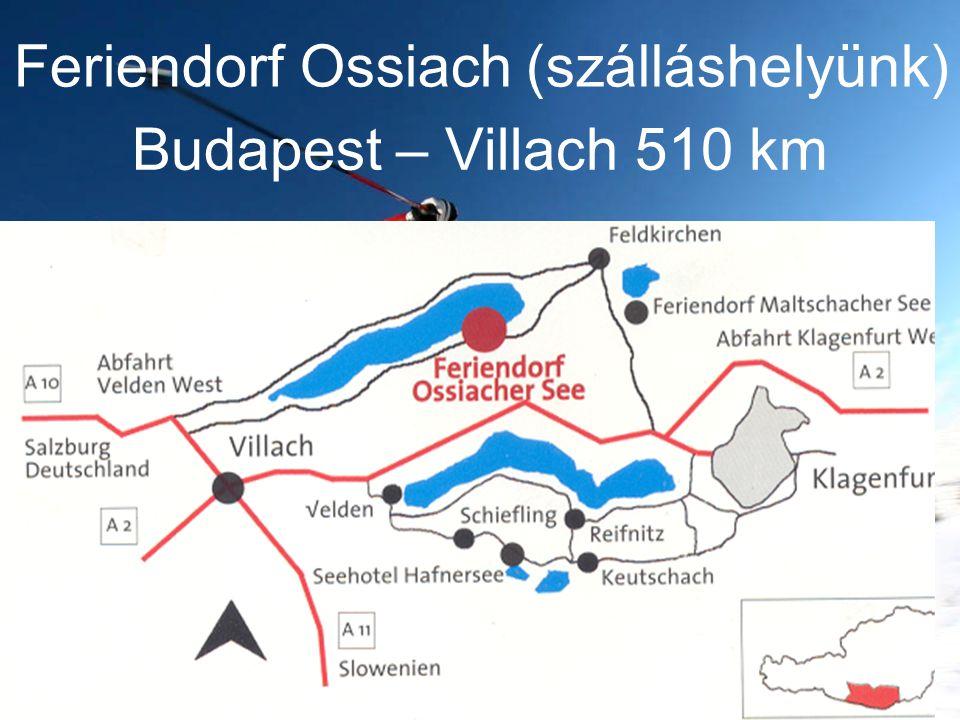 Budapest – Villach 510 km Feriendorf Ossiach (szálláshelyünk)