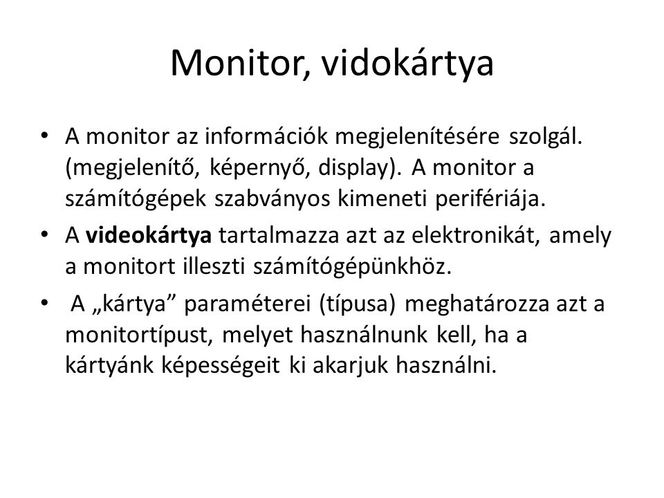 Monitor, vidokártya • A monitor az információk megjelenítésére szolgál. (megjelenítő, képernyő, display). A monitor a számítógépek szabványos kimeneti