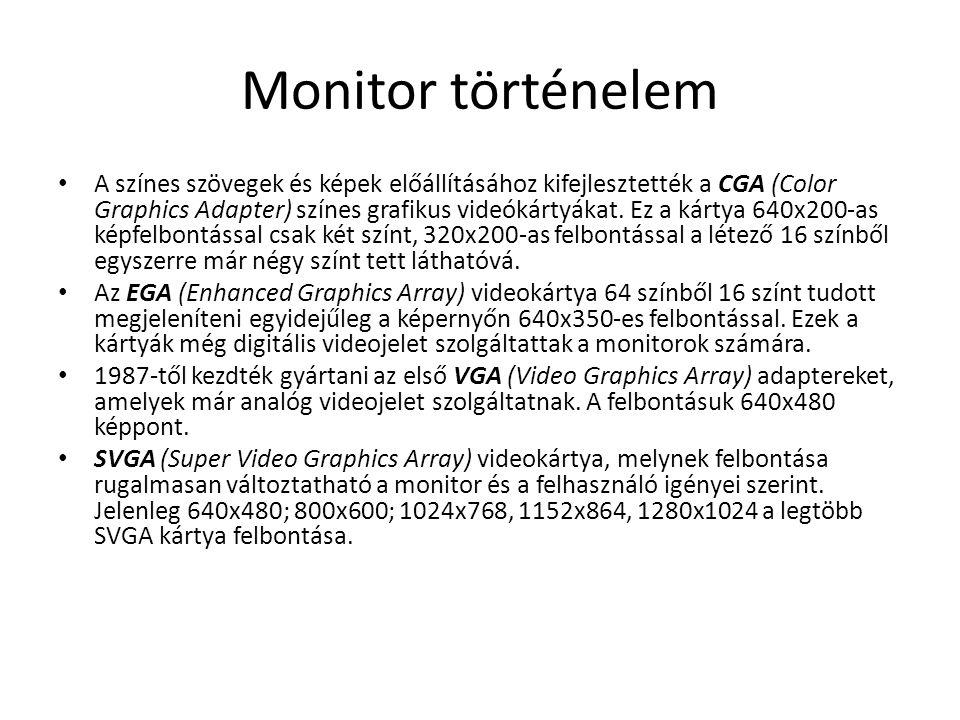 Monitor történelem • A színes szövegek és képek előállításához kifejlesztették a CGA (Color Graphics Adapter) színes grafikus videókártyákat. Ez a kár