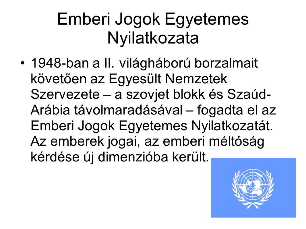 Emberi Jogok Egyetemes Nyilatkozata •1948-ban a II. világháború borzalmait követően az Egyesült Nemzetek Szervezete – a szovjet blokk és Szaúd- Arábia