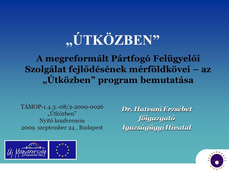 """""""ÚTKÖZBEN"""" A megreformált Pártfogó Felügyelői Szolgálat fejlődésének mérföldkövei – az """"Útközben"""" program bemutatása Dr. Hatvani Erzsébet főigazgató I"""
