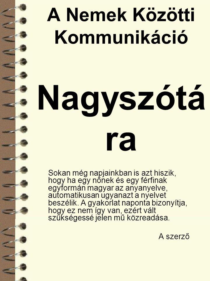 A Nemek Közötti Kommunikáció Nagyszótá ra Sokan még napjainkban is azt hiszik, hogy ha egy nőnek és egy férfinak egyformán magyar az anyanyelve, autom