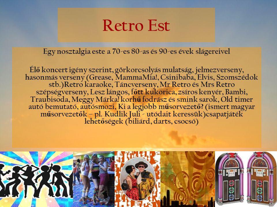 Retro Est Egy nosztalgia este a 70-es 80-as és 90-es évek slágereivel Él ő koncert igény szerint, görkorcsolyás mulatság, jelmezverseny, hasonmás vers