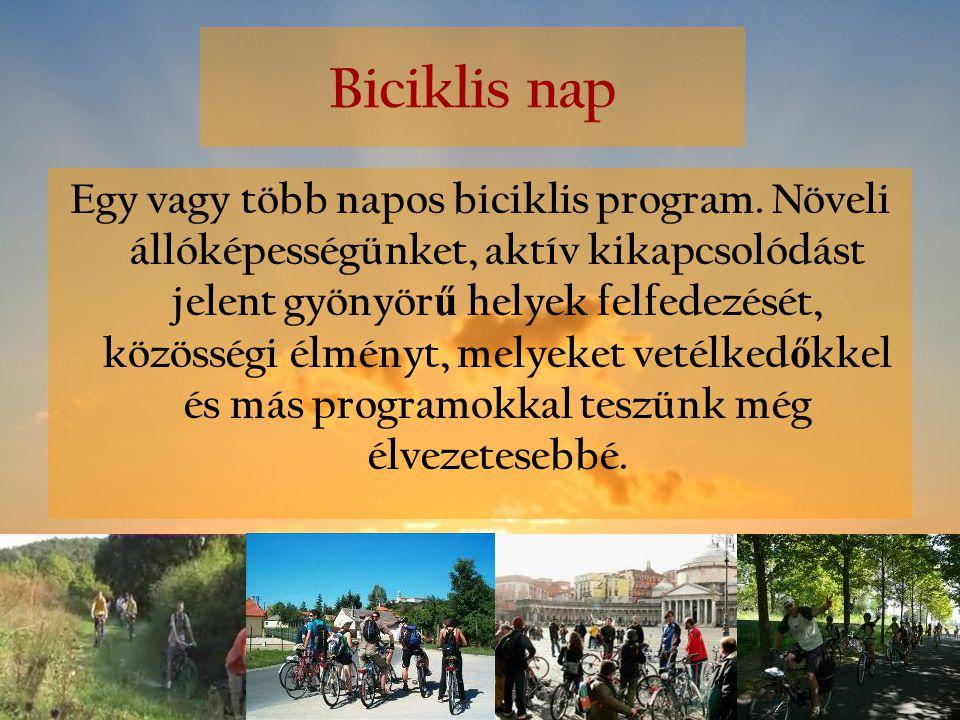 Biciklis nap Egy vagy több napos biciklis program. Növeli állóképességünket, aktív kikapcsolódást jelent gyönyör ű helyek felfedezését, közösségi élmé