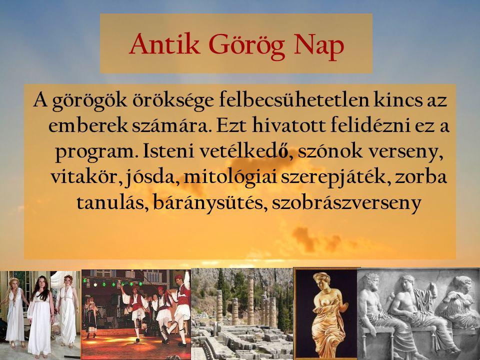 Antik Görög Nap A görögök öröksége felbecsühetetlen kincs az emberek számára. Ezt hivatott felidézni ez a program. Isteni vetélked ő, szónok verseny,