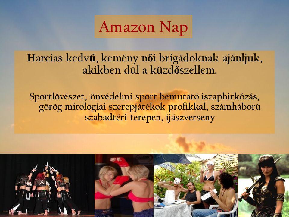 Amazon Nap Harcias kedv ű, kemény n ő i brigádoknak ajánljuk, akikben dúl a küzd ő szellem. Sportlövészet, önvédelmi sport bemutató iszapbirkózás, gör