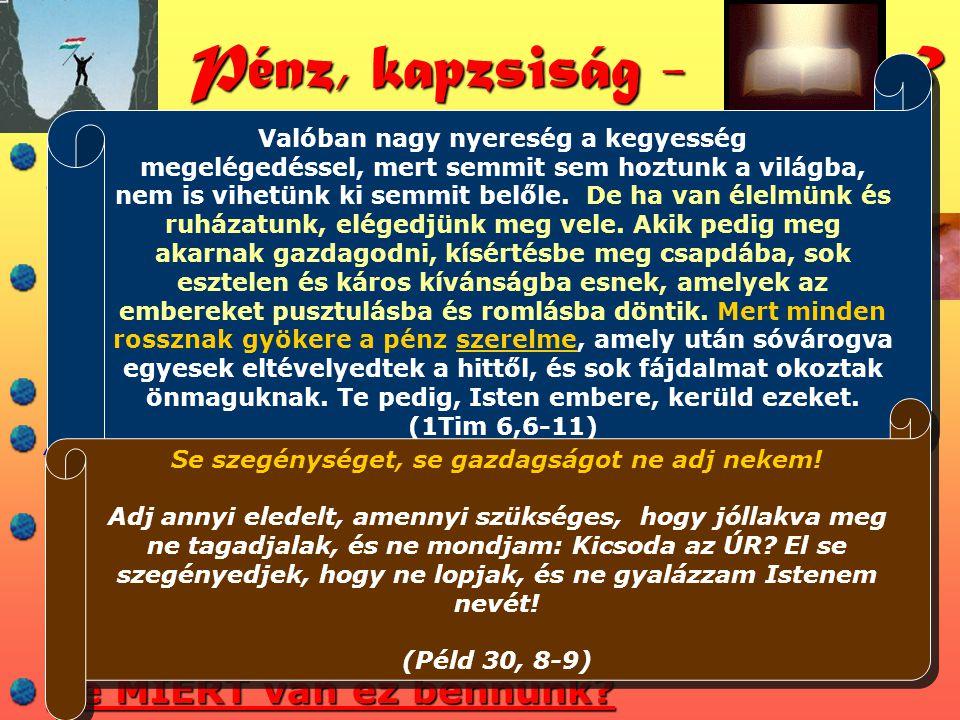 Ha az emberek komolyan vették volna a Biblia tanácsait az anyagiakra nézve, nem jutottunk volna ide.
