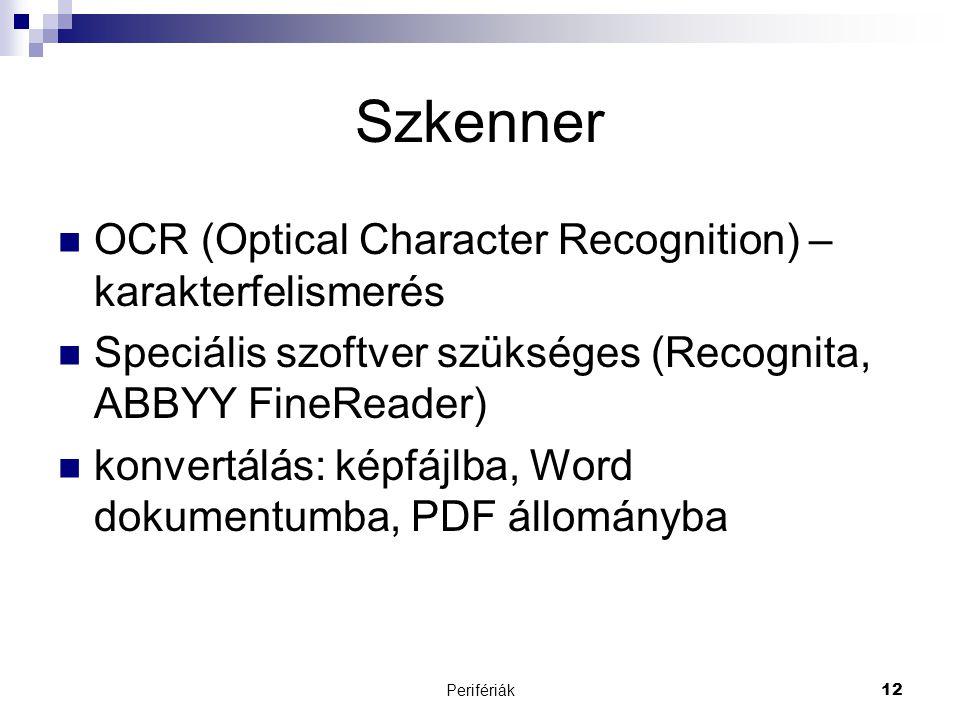Perifériák12 Szkenner  OCR (Optical Character Recognition) – karakterfelismerés  Speciális szoftver szükséges (Recognita, ABBYY FineReader)  konve