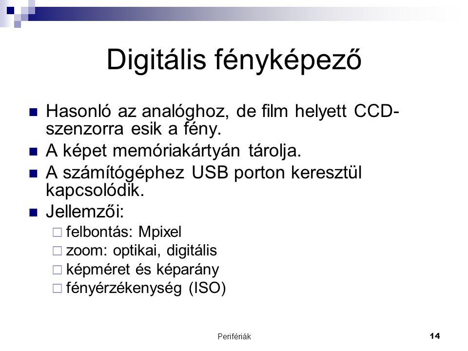 Perifériák14 Digitális fényképező  Hasonló az analóghoz, de film helyett CCD- szenzorra esik a fény.  A képet memóriakártyán tárolja.  A számítógép
