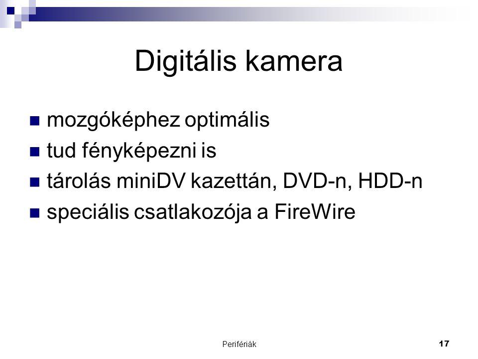 Perifériák17 Digitális kamera  mozgóképhez optimális  tud fényképezni is  tárolás miniDV kazettán, DVD-n, HDD-n  speciális csatlakozója a FireWire
