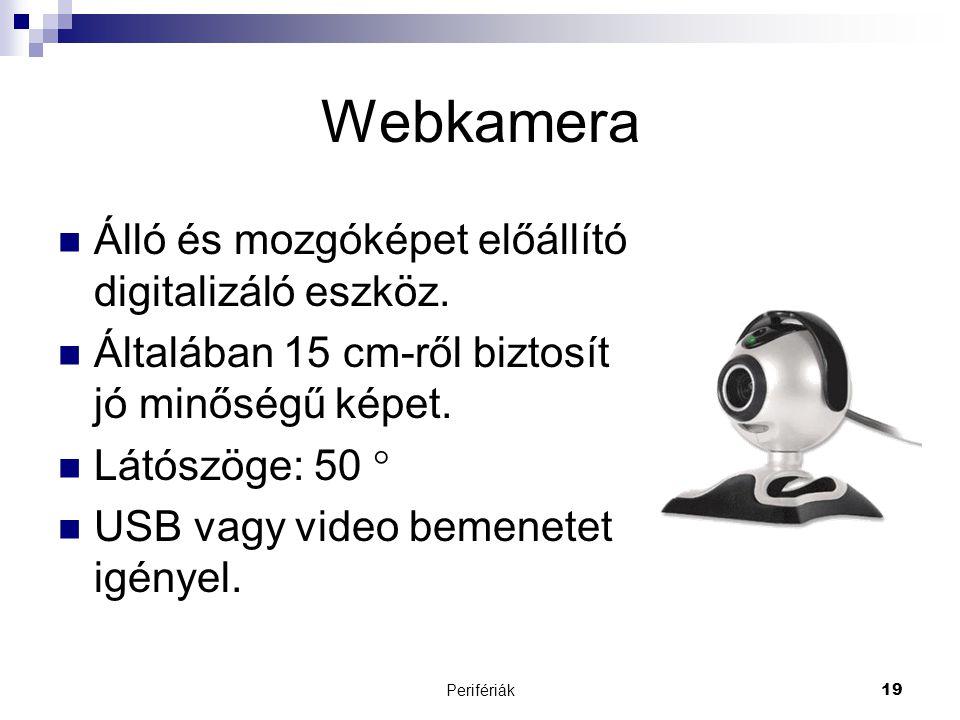 Perifériák19 Webkamera  Álló és mozgóképet előállító digitalizáló eszköz.  Általában 15 cm-ről biztosít jó minőségű képet.  Látószöge: 50   USB v