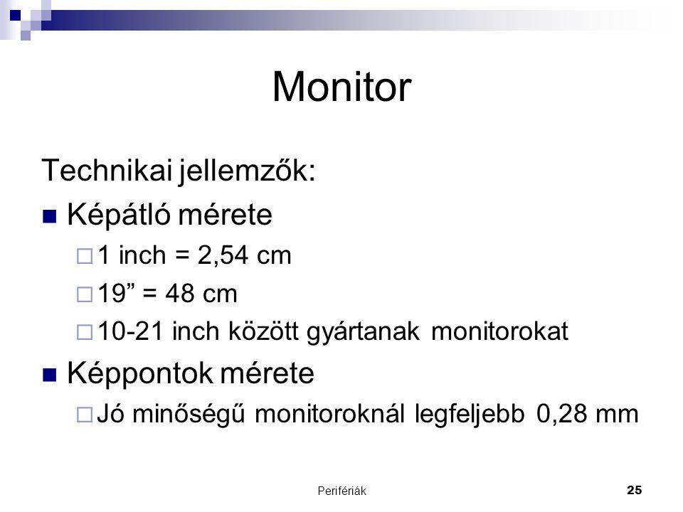 """Perifériák25 Monitor Technikai jellemzők:  Képátló mérete  1 inch = 2,54 cm  19"""" = 48 cm  10-21 inch között gyártanak monitorokat  Képpontok mére"""