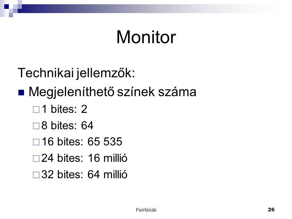 Perifériák26 Monitor Technikai jellemzők:  Megjeleníthető színek száma  1 bites: 2  8 bites: 64  16 bites: 65 535  24 bites: 16 millió  32 bites