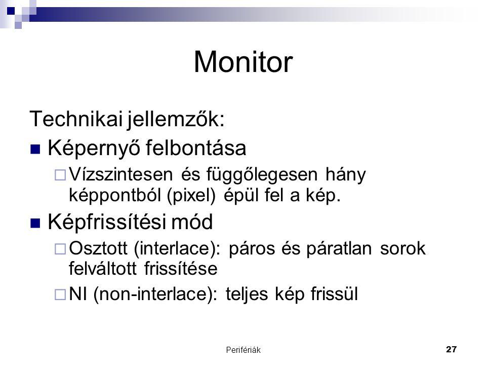 Perifériák27 Monitor Technikai jellemzők:  Képernyő felbontása  Vízszintesen és függőlegesen hány képpontból (pixel) épül fel a kép.  Képfrissítési