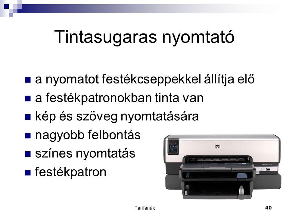 Perifériák40 Tintasugaras nyomtató  a nyomatot festékcseppekkel állítja elő  a festékpatronokban tinta van  kép és szöveg nyomtatására  nagyobb fe
