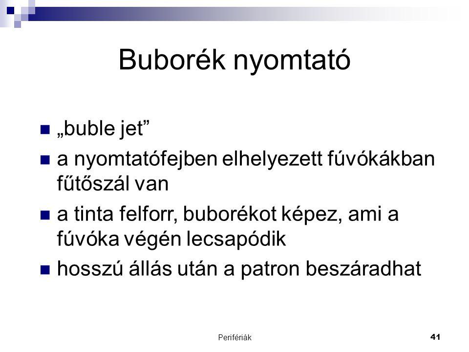 """Perifériák41 Buborék nyomtató  """"buble jet""""  a nyomtatófejben elhelyezett fúvókákban fűtőszál van  a tinta felforr, buborékot képez, ami a fúvóka vé"""