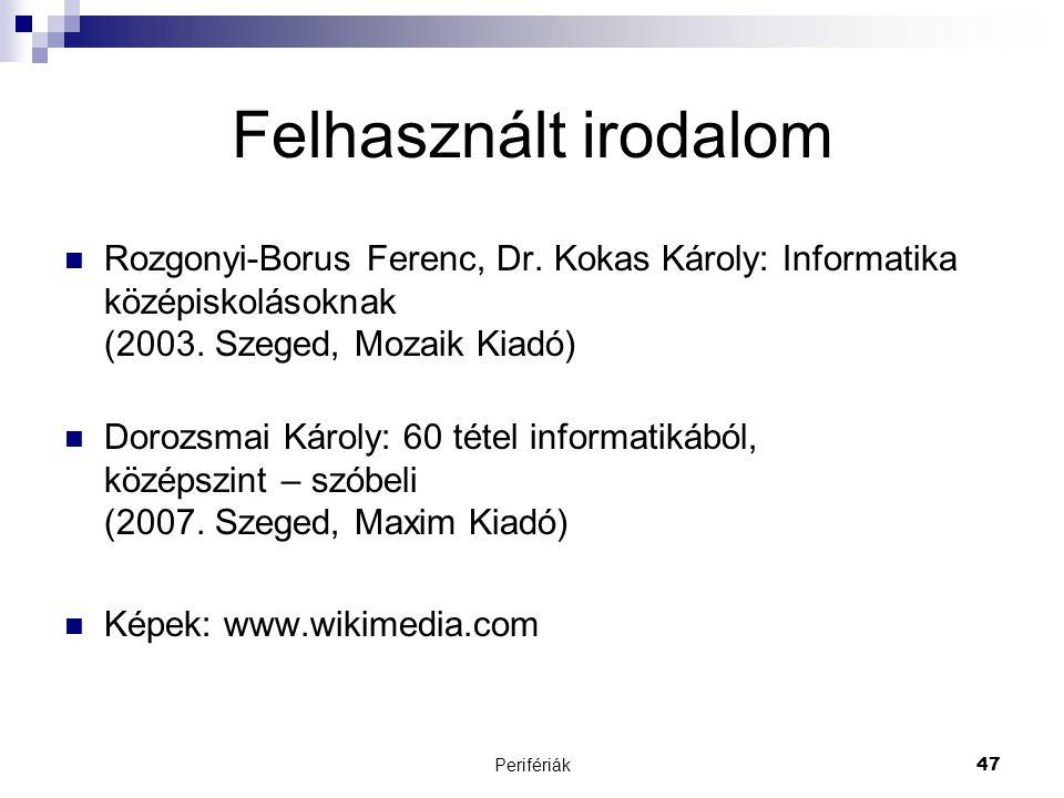 Perifériák47 Felhasznált irodalom  Rozgonyi-Borus Ferenc, Dr. Kokas Károly: Informatika középiskolásoknak (2003. Szeged, Mozaik Kiadó)  Dorozsmai Ká