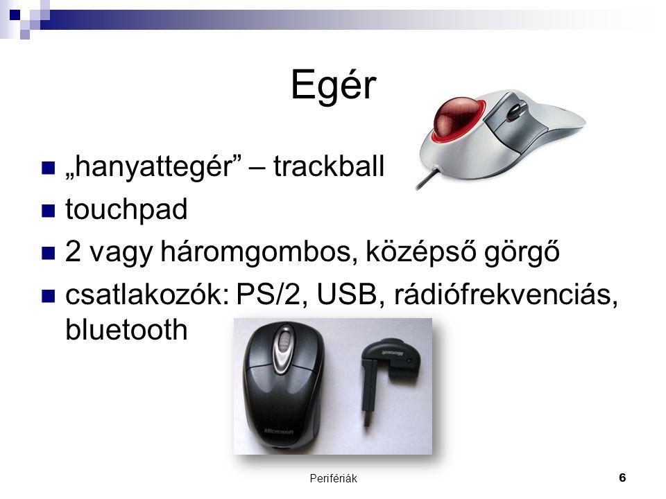 """Perifériák6 Egér  """"hanyattegér"""" – trackball  touchpad  2 vagy háromgombos, középső görgő  csatlakozók: PS/2, USB, rádiófrekvenciás, bluetooth"""