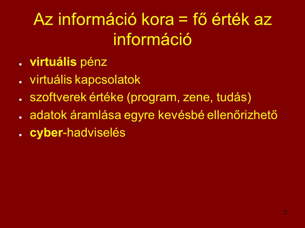 2 Az információ kora = fő érték az információ ● virtuális pénz ● virtuális kapcsolatok ● szoftverek értéke (program, zene, tudás) ● adatok áramlása eg