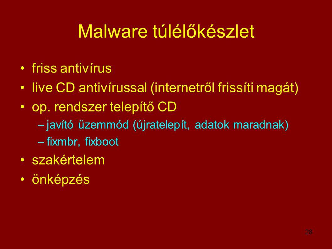 28 Malware túlélőkészlet •friss antivírus •live CD antivírussal (internetről frissíti magát) •op. rendszer telepítő CD –javító üzemmód (újratelepít, a