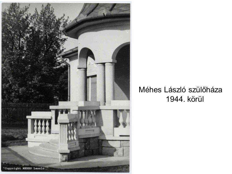 Méhes László szülőháza 1944. körül