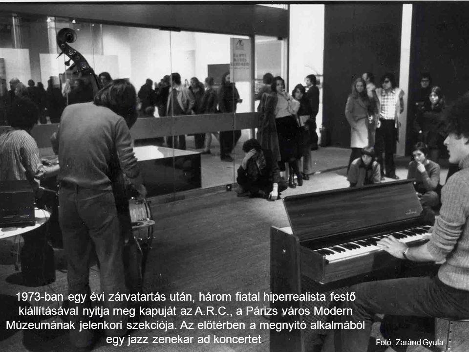 1973-ban egy évi zárvatartás után, három fiatal hiperrealista festő kiállításával nyitja meg kapuját az A.R.C., a Párizs város Modern Múzeumának jelen