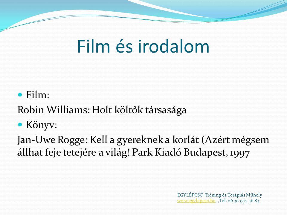 Film és irodalom  Film: Robin Williams: Holt költők társasága  Könyv: Jan-Uwe Rogge: Kell a gyereknek a korlát (Azért mégsem állhat feje tetejére a