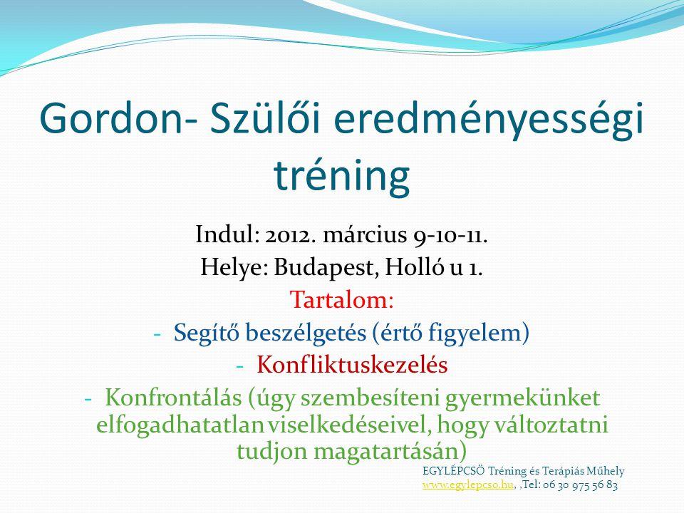 Gordon- Szülői eredményességi tréning Indul: 2012. március 9-10-11. Helye: Budapest, Holló u 1. Tartalom: - Segítő beszélgetés (értő figyelem) - Konfl