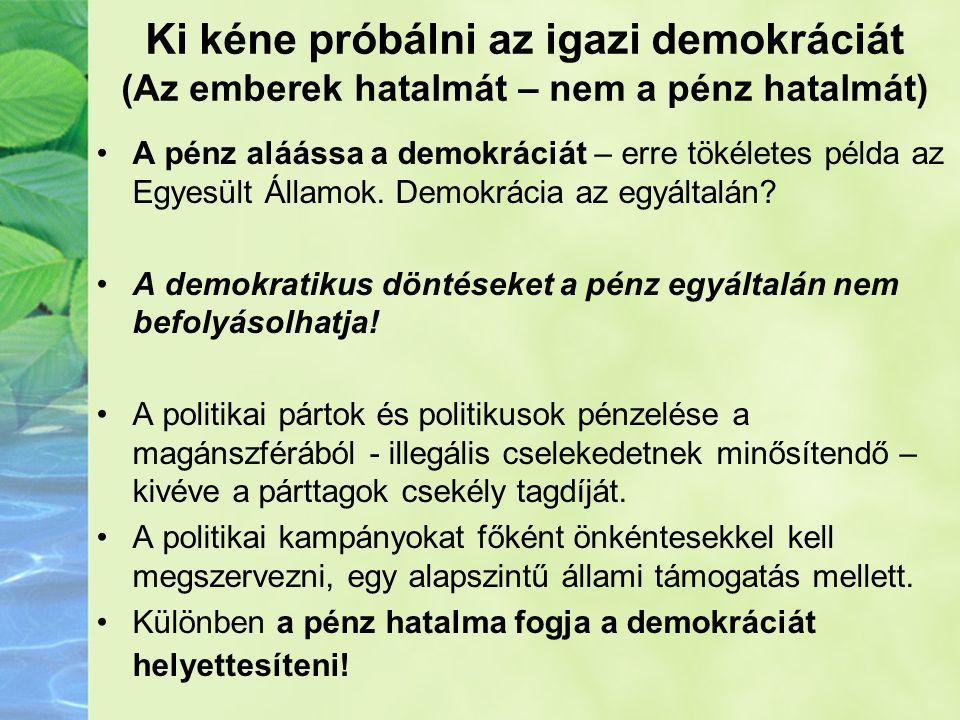 Ki kéne próbálni az igazi demokráciát (Az emberek hatalmát – nem a pénz hatalmát) •A pénz aláássa a demokráciát – erre tökéletes példa az Egyesült Áll