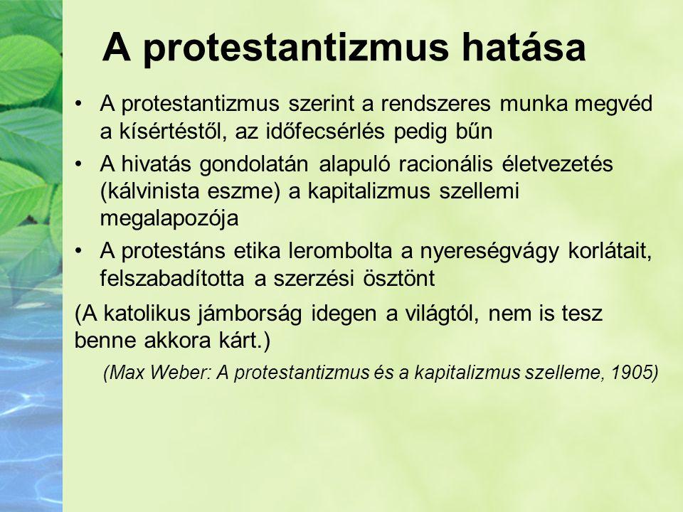 A protestantizmus hatása •A protestantizmus szerint a rendszeres munka megvéd a kísértéstől, az időfecsérlés pedig bűn •A hivatás gondolatán alapuló r