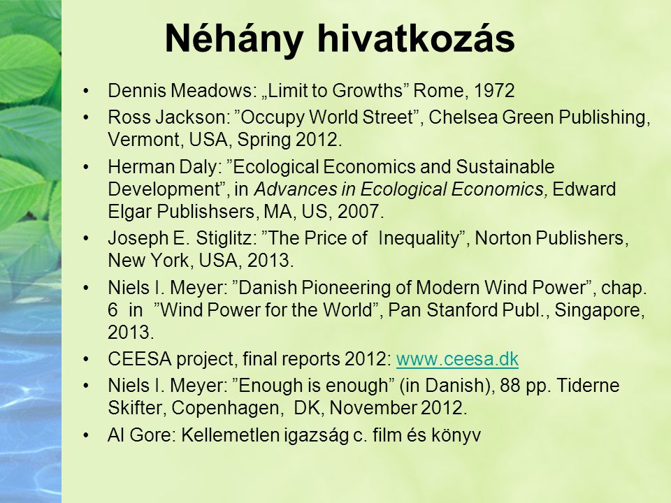 "Néhány hivatkozás •Dennis Meadows: ""Limit to Growths"" Rome, 1972 •Ross Jackson: ""Occupy World Street"", Chelsea Green Publishing, Vermont, USA, Spring"