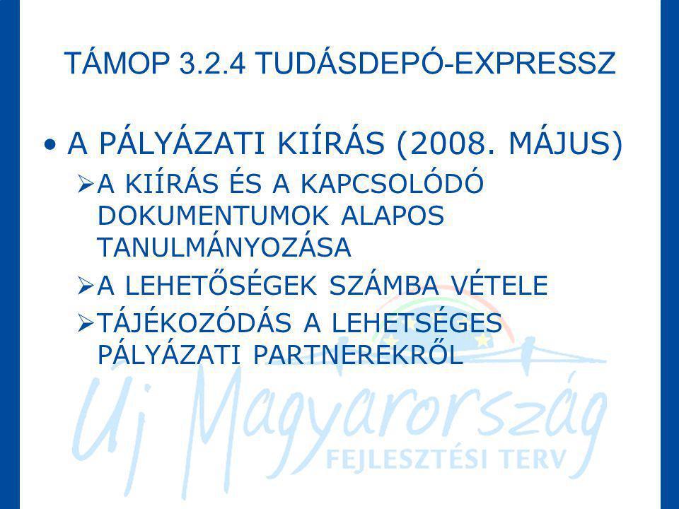 TÁMOP 3.2.4 TUDÁSDEPÓ-EXPRESSZ •A PÁLYÁZATI KIÍRÁS (2008. MÁJUS)  A KIÍRÁS ÉS A KAPCSOLÓDÓ DOKUMENTUMOK ALAPOS TANULMÁNYOZÁSA  A LEHETŐSÉGEK SZÁMBA