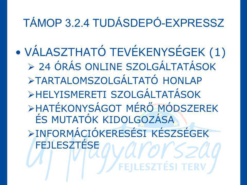 TÁMOP 3.2.4 TUDÁSDEPÓ-EXPRESSZ •VÁLASZTHATÓ TEVÉKENYSÉGEK (1)  24 ÓRÁS ONLINE SZOLGÁLTATÁSOK  TARTALOMSZOLGÁLTATÓ HONLAP  HELYISMERETI SZOLGÁLTATÁS