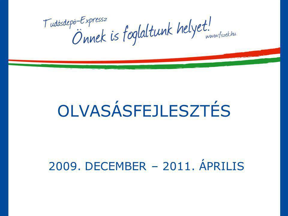 OLVASÁSFEJLESZTÉS 2009. DECEMBER – 2011. ÁPRILIS
