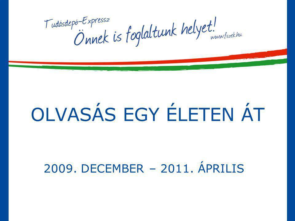 OLVASÁS EGY ÉLETEN ÁT 2009. DECEMBER – 2011. ÁPRILIS