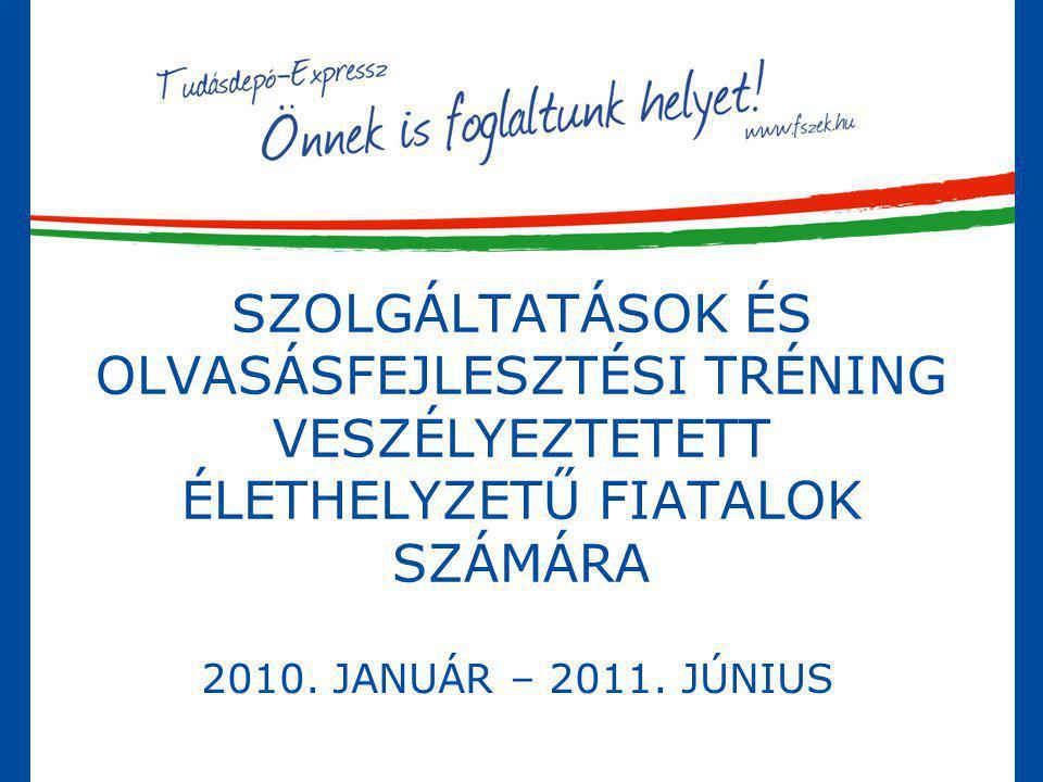 SZOLGÁLTATÁSOK ÉS OLVASÁSFEJLESZTÉSI TRÉNING VESZÉLYEZTETETT ÉLETHELYZETŰ FIATALOK SZÁMÁRA 2010. JANUÁR – 2011. JÚNIUS