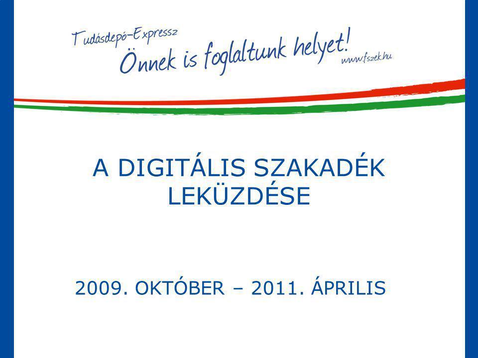 A DIGITÁLIS SZAKADÉK LEKÜZDÉSE 2009. OKTÓBER – 2011. ÁPRILIS