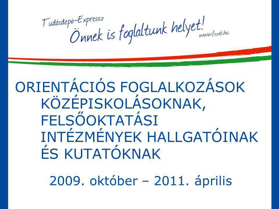 ORIENTÁCIÓS FOGLALKOZÁSOK KÖZÉPISKOLÁSOKNAK, FELSŐOKTATÁSI INTÉZMÉNYEK HALLGATÓINAK ÉS KUTATÓKNAK 2009. október – 2011. április
