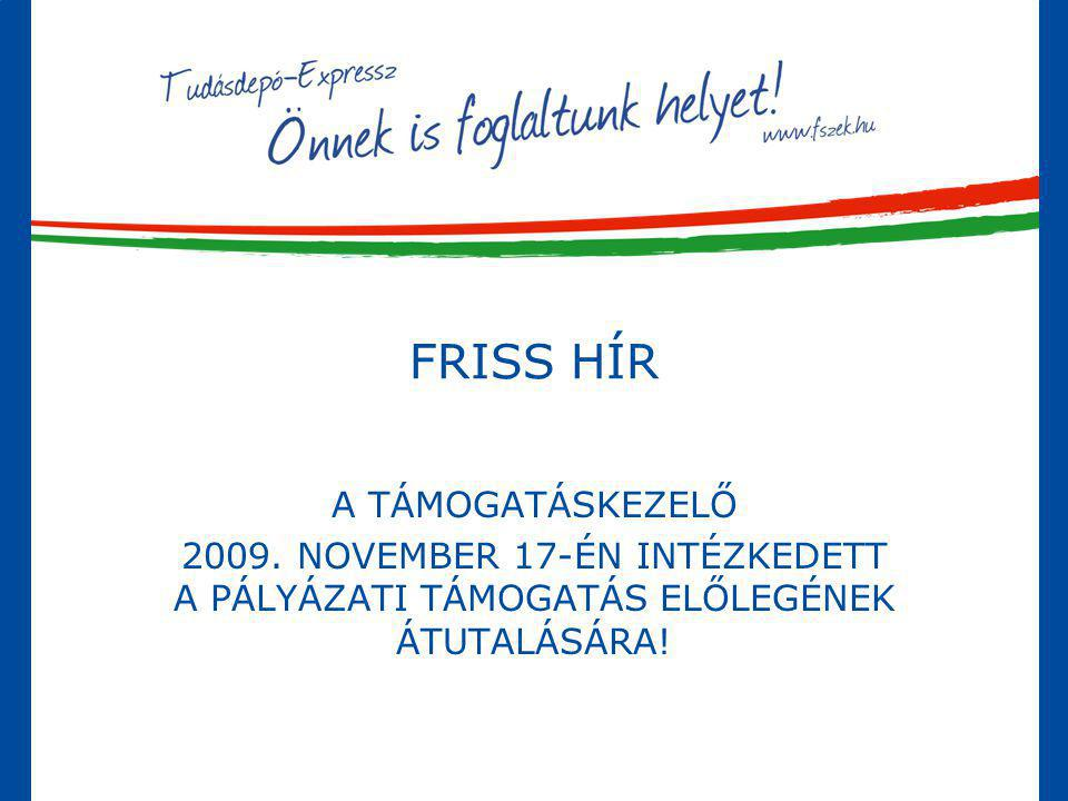 FRISS HÍR A TÁMOGATÁSKEZELŐ 2009. NOVEMBER 17-ÉN INTÉZKEDETT A PÁLYÁZATI TÁMOGATÁS ELŐLEGÉNEK ÁTUTALÁSÁRA!