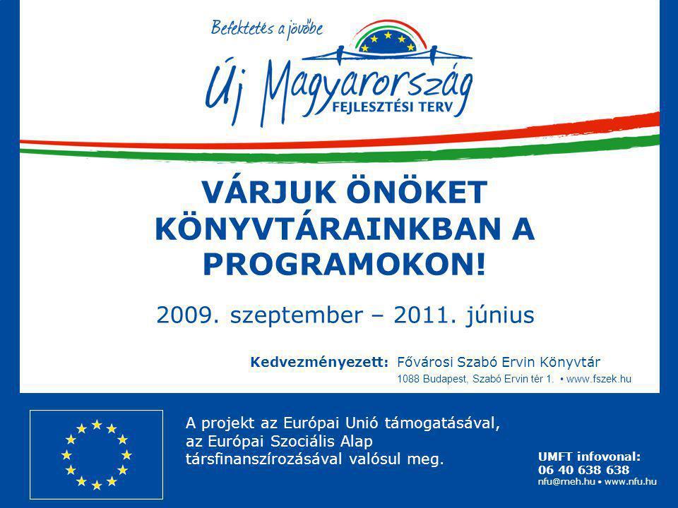 UMFT infovonal: 06 40 638 638 nfu@meh.hu • www.nfu.hu Kedvezményezett:Fővárosi Szabó Ervin Könyvtár 1088 Budapest, Szabó Ervin tér 1. • www.fszek.hu A