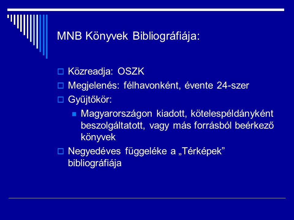 """MNB Könyvek Bibliográfiája:  Közreadja: OSZK  Megjelenés: félhavonként, évente 24-szer  Gyűjtőkör:  Magyarországon kiadott, kötelespéldányként beszolgáltatott, vagy más forrásból beérkező könyvek  Negyedéves függeléke a """"Térképek bibliográfiája"""