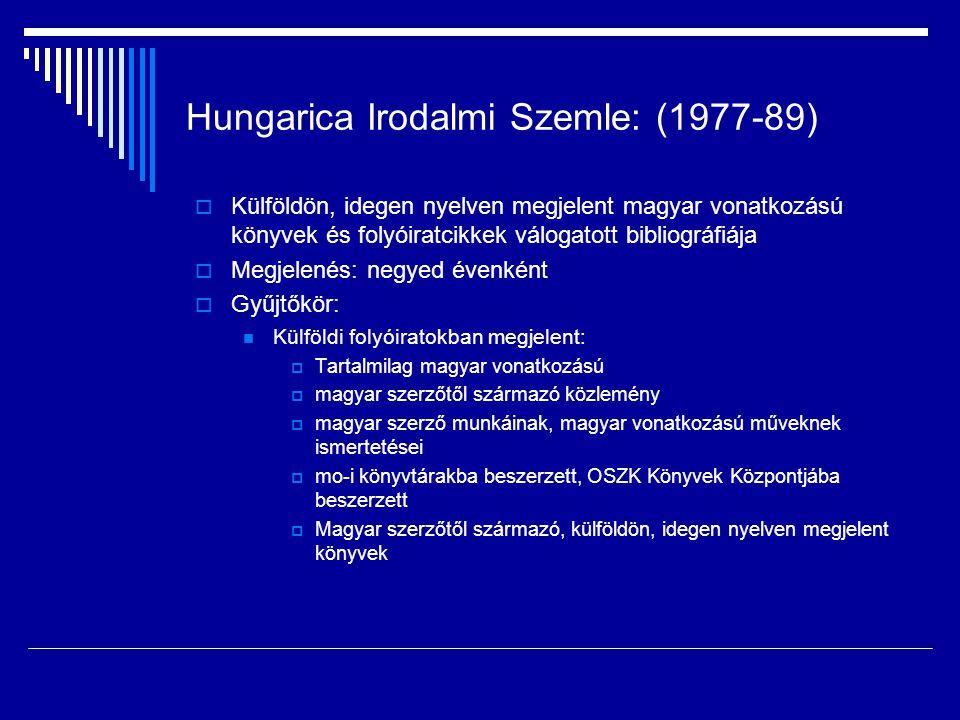 Hungarica Irodalmi Szemle: (1977-89)  Külföldön, idegen nyelven megjelent magyar vonatkozású könyvek és folyóiratcikkek válogatott bibliográfiája  M