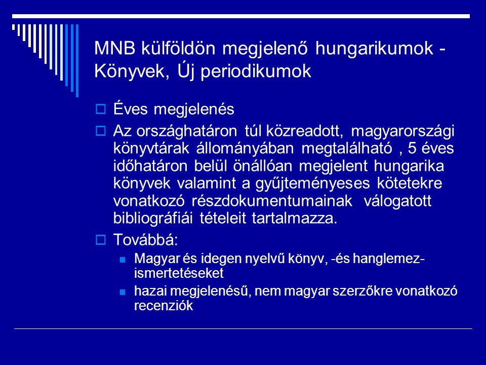 MNB külföldön megjelenő hungarikumok - Könyvek, Új periodikumok  Éves megjelenés  Az országhatáron túl közreadott, magyarországi könyvtárak állomány