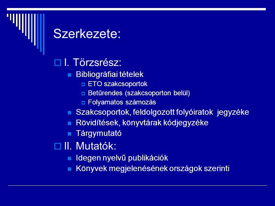 Szerkezete:  I. Törzsrész:  Bibliográfiai tételek  ETO szakcsoportok  Betűrendes (szakcsoporton belül)  Folyamatos számozás  Szakcsoportok, feld